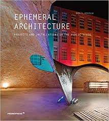 Ephemeral Architecture: Projects and Installations in the Public Space